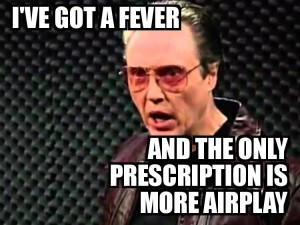 I've got a fever and the only prescription is more AirPlay